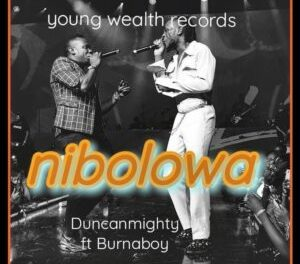 Download Duncan Mighty – Nibolowa Ft. Burna Boy Mp3